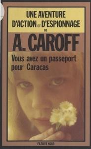 André Caroff - Vous aurez un passeport pour Caracas - Roman.