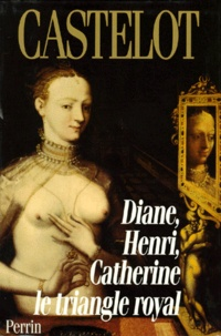Diane, Henri, Catherine - Le triangle royal.pdf