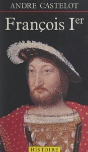 André Castelot - François Ier.