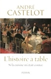André Castelot - L'histoire à table - Si la cuisine m'était contée.