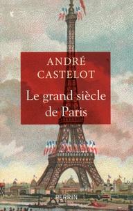 André Castelot - Le grand siècle de Paris.