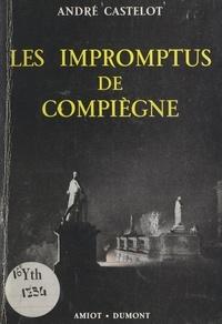 André Castelot - Les impromptus de Compiègne.