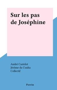 André Castelot et  Collectif - Sur les pas de Joséphine.