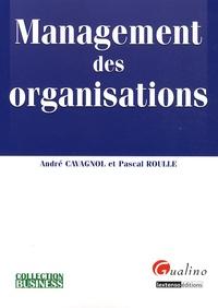 André Cavagnol et Pascal Roulle - Management des organisations.