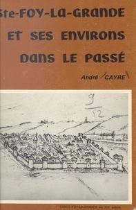 André Cayre et G. de Saporta - Ste-Foy-la-Grande et ses environs dans le passé.