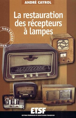 André Cayrol - La restauration des récepteurs à lampes.