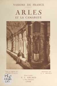 André Chagny et G. L. Arlaud - Arles et la Camargue.