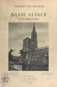 André Chagny et Georges-Louis Arlaud - Basse-Alsace. Strasbourg - 60 illustrations en héliogravure, d'après les clichés originaux de G.-L. Arlaud.