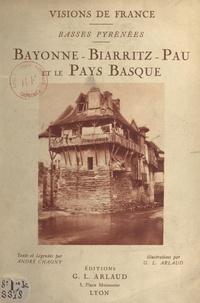 André Chagny et Georges-Louis Arlaud - Basses Pyrénées : Bayonne, Biarritz, Pau et le Pays basque.
