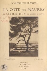 André Chagny et Georges-Louis Arlaud - La Côte des Maures et les îles d'or de Toulon à Fréjus - 60 illustrations en héliogravure d'après les clichés originaux de G.-L. Arlaud.