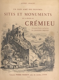 André Chagny et Joannès Drevet - Sites et monuments de la région de Crémieu, un pays aimé des peintres.