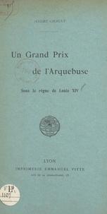 André Chagny - Un Grand Prix de l'Arquebuse sous le règne de Louis XIV.