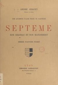 André Chagny et Antoine Pochet - Une ancienne place forte du Dauphiné : Septème, son château et son mandement.