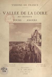 André Chagny et G. L. Arlaud - Vallée de la Loire - Ses châteaux. Tours, Angers.