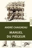 André Chaigneau - Manuel du piégeur.