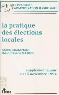 André Chaminade et Gérard-Henri Mathieu - La pratique des élections locales - Supplément à jour au 15 novembre 1994.