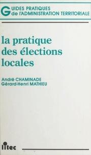 André Chaminade et Gérard-Henri Mathieu - La pratique des élections locales.