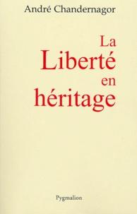 André Chandernagor - La Liberté en héritage.