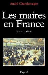 André Chandernagor - Les Maires en France - XIXe-XXe siècle.