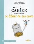 André Charbonnier - Petit cahier d'exercices pour se libérer de ses peurs.
