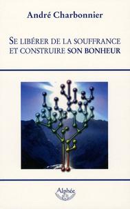 André Charbonnier - Se libérer de la souffrance et construire son bonheur.