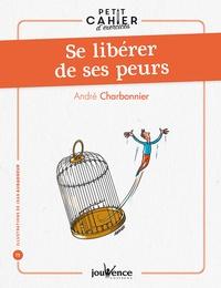 André Charbonnier - Se libérer de ses peurs.