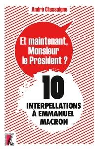 André Chassaigne - Et maintenant, Monsieur le Président ? - 10 interpellations à Emmanuel Macron.