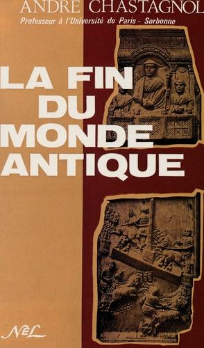 André Chastagnol - La fin du monde antique - De Stilicon à Justinien ( 5e et début 6e siècle).