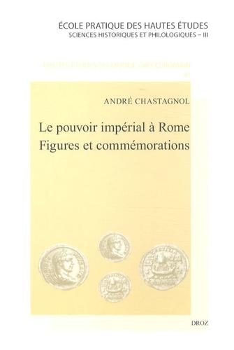André Chastagnol - Le pouvoir impérial à Rome - Figures et commémorations.