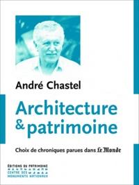 André Chastel - Architecture et patrimoine - Choix de chroniques parues dans le monde.