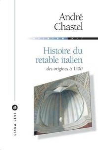 André Chastel - Histoire du retable italien - Des origines à 1500.