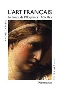 André Chastel - L'art français - Tome 4, Le temps de l'éloquence 1775-1825.