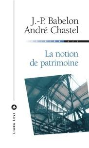 André Chastel et Jean-Pierre Babelon - La notion de patrimoine.