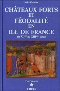 André Châtelain - Châteaux-forts et féodalité en Ile-de-France XIe-XIIIe siècle.