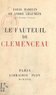 André Chaumeix et Louis Madelin - Le fauteuil de Clemenceau - Discours prononcés dans la séance publique tenue par l'Académie française pour la réception de M. André Chaumeix, le 30 avril 1931.