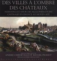 André Chédeville et Daniel Pichot - Villes à l'ombre des châteaux - Naissance et essor des agglomérations castrales en France au Moyen Age.