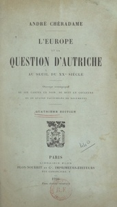 André Chéradame - L'Europe et la question d'Autriche au seuil du XXe siècle - Avec 6 cartes en noir, 8 en couleurs et 4 fac-similés de documents.