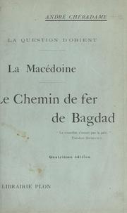 André Chéradame - La question d'Orient, la Macédoine, le chemin de fer de Bagdad - Ouvrage accompagné de 6 cartes en noir.