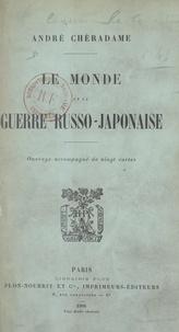 André Chéradame - Le monde et la guerre russo-japonaise - Ouvrage accompagné de 20 cartes.