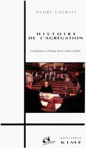 André Chervel - Histoire de l'agrégation - Contribution à l'histoire de la culture scolaire.