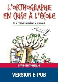 André Chervel - L'orthographe en crise à l'école - Et si l'histoire montrait le chemin ?.