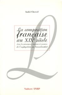 André Chervel - La composition française au XIXe siècle - Dans les principaux concours et examens de l'agrégation au baccalauréat.