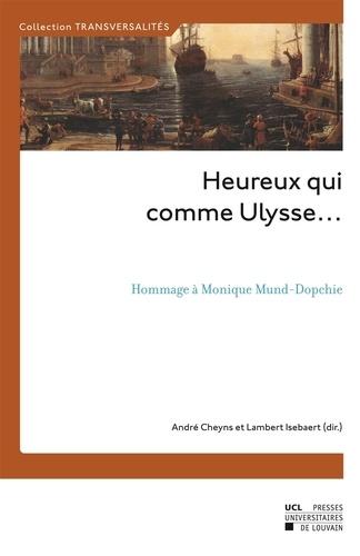 André Cheyns et Lambert Isebaert - Heureux qui comme Ulysse... - Hommage à Monique Mund-Dopchie.