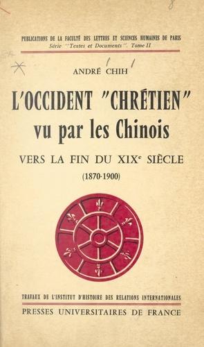 """L'occident """"chrétien"""" vu par les Chinois vers la fin du XIXe siècle, 1870-1900"""
