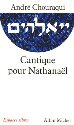 Cantique pour Nathanaël - André Chouraqui