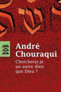 André Chouraqui - Chercherai-je un autre dieu que Dieu ?.