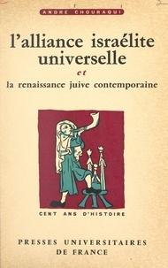 André Chouraqui et René Cassin - L'alliance israélite universelle et la renaissance juive contemporaine - Cent ans d'histoire, 1860-1960.