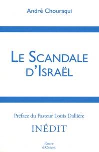 André Chouraqui - Le scandale d'Israël.
