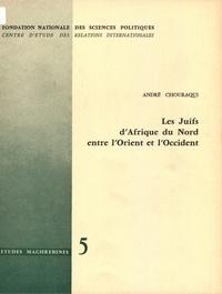 André Chouraqui - Les juifs d'Afrique du Nord entre l'Orient et l'Occident.