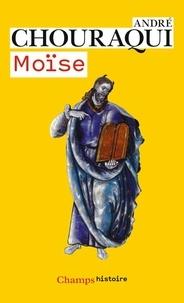 André Chouraqui - Moïse - Voyage aux confins d'un mystère révélé et d'une utopie réalisable.
